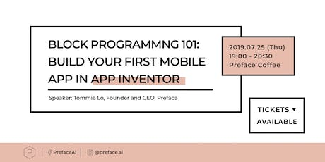 Block Programming 101: Building Your First Mobile App in App Inventor — Preface | Jul 25 tickets