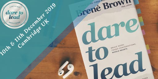 Dare to Lead™  - Brené Brown's 2 Day Courage Building Workshop - Cambridge, UK