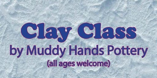 Clay Class 101 with Muddy Hands Pottery