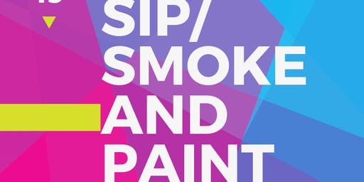 Sip/ Smoke and Paint
