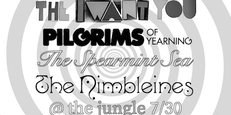 The I Want You, Pilgrims of Yearning, The Spearmint Sea, The Nimbleines tickets