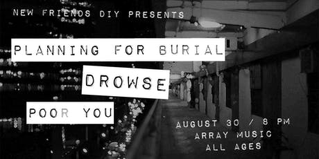 Planning for Burial / drowse / Poor You tickets