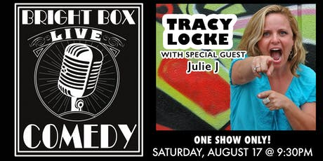 Bright Box Comedy: Tracy Locke with special guest Julie J - Saturday 9:30PM tickets