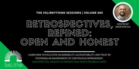 #Slinkythink Sessions, Vol 09 | Retrospectives, Refined: Open and Honest tickets