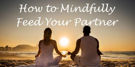 How To Mindfully Feed Your Partner and Yourself   tickets