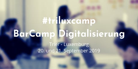 triluxcamp - Das Barcamp der Region Trier Luxemburg zur Digitalisierung billets