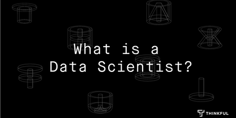 Thinkful Webinar | What is a Data Scientist? tickets