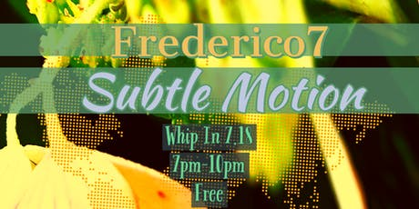 Frederico7 and Subtle Motion at Whip In tickets