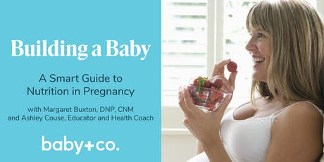 Building a Baby: A Smart Guide to Nutrition in Pregnancy with Margaret Buxton and Ashley Couse tickets