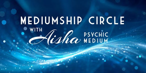 Mediumship Circle with Aisha Psychic Medium
