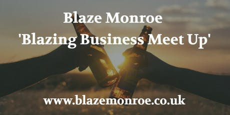 "Blaze Monroe ""Blazing Business Meet Up"" tickets"