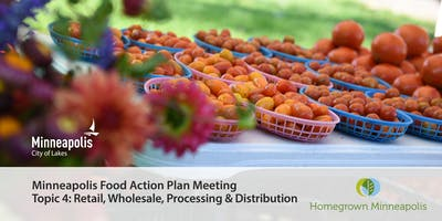 Minneapolis Food Action Plan Meeting, Topic 4: Retail, Wholesale, Processing & Distribution