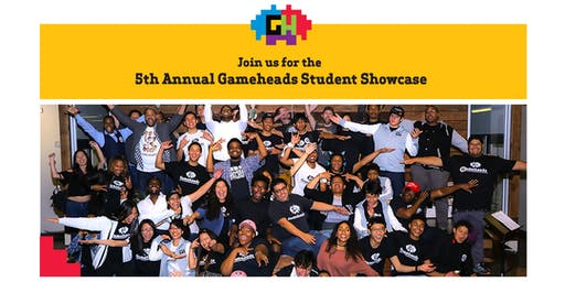 Gameheads Fifth Annual Student Showcase