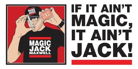 IF IT AIN'T MAGIC, IT AIN'T JACK! tickets