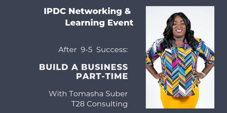 IPDC Networking & Learning Event: After 9-5 Success - Build a Business Part-Time tickets