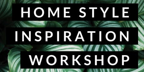 Home Style Inspiration Workshop tickets