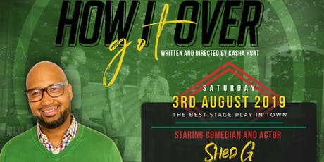 'How I Got Over' Stage Play - Featuring Comedian/Actor 'Shed G' tickets