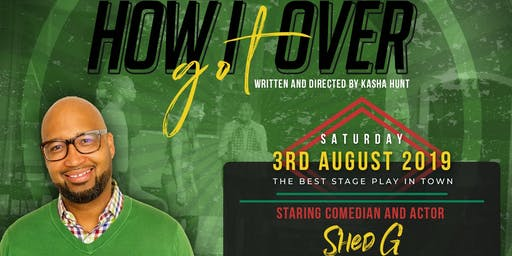 'How I Got Over' Stage Play - Featuring Comedian/Actor 'Shed G'