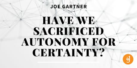 Have We Sacrificed Autonomy For Certainty? tickets