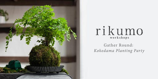 Gather Round: Kokedama Planting Party