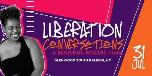 Liberation Conversations: A Soulful Social Hour {Raleigh, NC}
