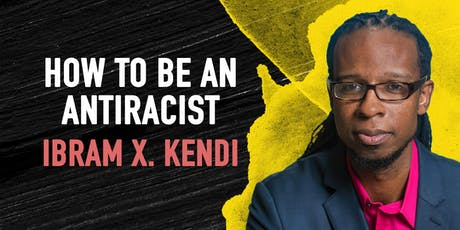 How to Be an Anti-Racist: Ibram X. Kendi  tickets