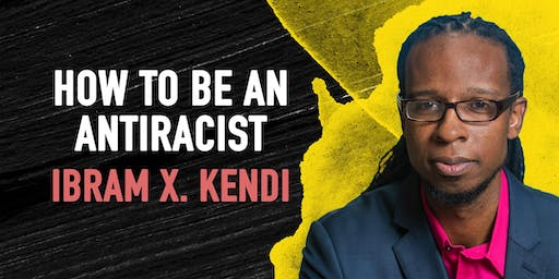 How to Be an Anti-Racist: Ibram X. Kendi