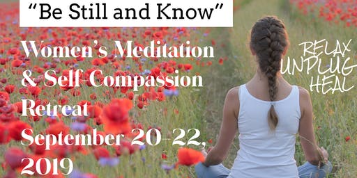 """Be Still, and Know"" Women's Meditation and Self-Compassion Retreat September 2019"