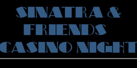 Sinatra & Friends Casino Night	Saturday October 19, 2019  7pm-11pm tickets