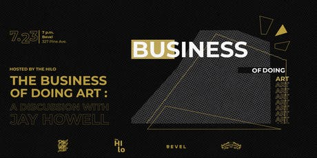 The Business of Doing Art with Jay Howell Hosted by the Hi-lo tickets