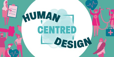 Human Centred Design - The Beginning & The End tickets