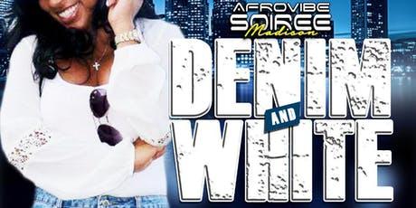 AFROVIBE SOIREE - DENIM & WHITE | SATURDAY JULY 20TH 2019 tickets