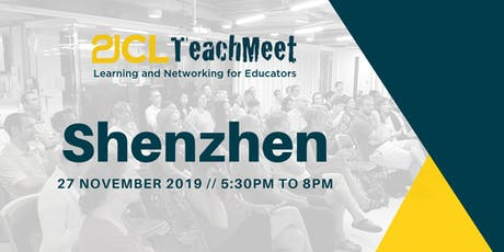 21CLTeachMeet Shenzhen - 27 November 2019 tickets