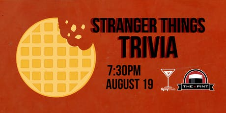 Stranger Things Trivia - Aug19, 7:30pm - The Pint  tickets
