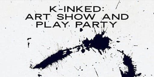 K-INKED - Art Show and Play Party