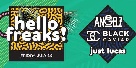 Hello Freaks feat Angelz, Black Caviar & Just Lucas tickets