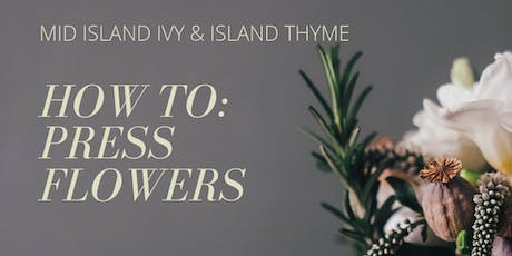 How To: Press Flowers tickets