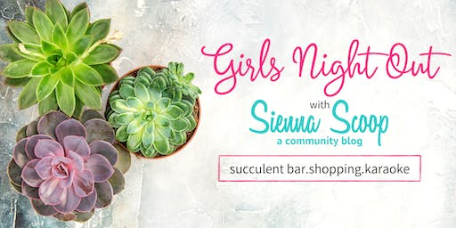 Succulent Bar, Shopping, and Karaoke  |  Girls Night Out (GNO)