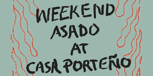 WEEKEND ASADO AT CASA PORTENO - JULY 28 from 12 pm