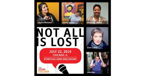 The Story Collider - Chicago, IL - July, 2019 - Not All is Lost