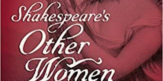 Shakespeare's Other Women