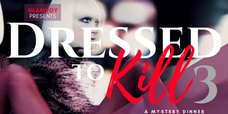 GLAMvoy Presents.. Dressed to Kill 3: The Heist - A Mystery Dinner tickets