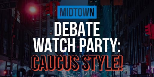 Midtown Debate Watch Party: Caucus Style!  July 30th & 31st
