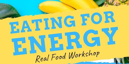 Eating For Energy: Real Food Workshop
