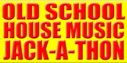 OLD SCHOOL HOUSE MUSIC JACK-A-THON