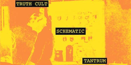 Truth Cult,  Schematic,  Tantrum, + 1 TBA tickets