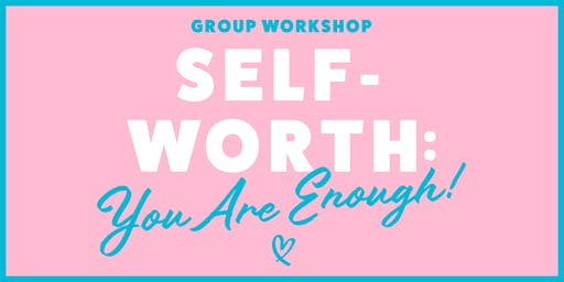 Self-Worth: You Are Enough!