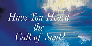 Have You Heard the Call of Soul?