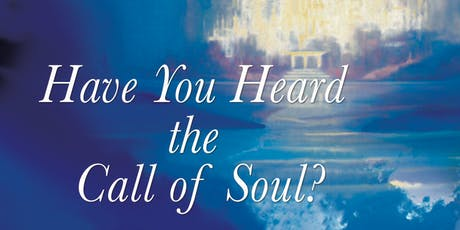Have You Heard the Call of Soul? tickets