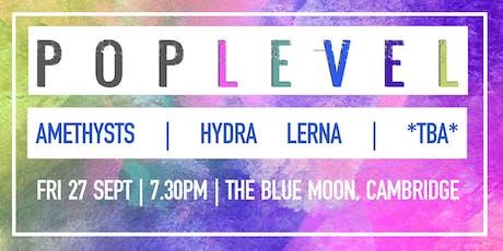 POP LEVEL:  Hydra Lerna / Amethysts / TBA tickets